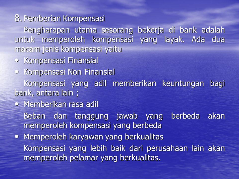 Pemberian Kompensasi Pengharapan utama sesorang bekerja di bank adalah untuk memperoleh kompensasi yang layak. Ada dua macam jenis kompensasi yaitu.