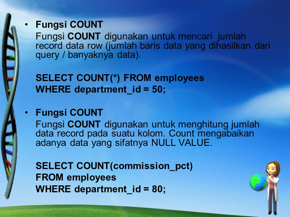 Fungsi COUNT Fungsi COUNT digunakan untuk mencari jumlah record data row (jumlah baris data yang dihasilkan dari query / banyaknya data).