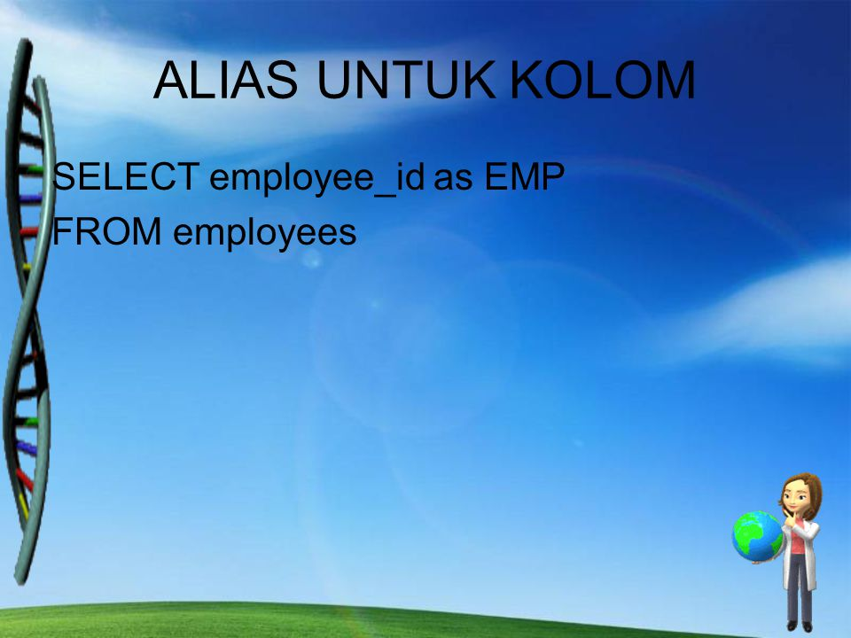 ALIAS UNTUK KOLOM SELECT employee_id as EMP FROM employees