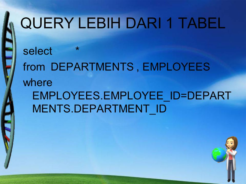 QUERY LEBIH DARI 1 TABEL select * from DEPARTMENTS , EMPLOYEES