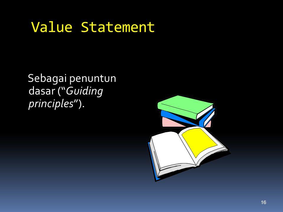 Value Statement Sebagai penuntun dasar ( Guiding principles ). 16