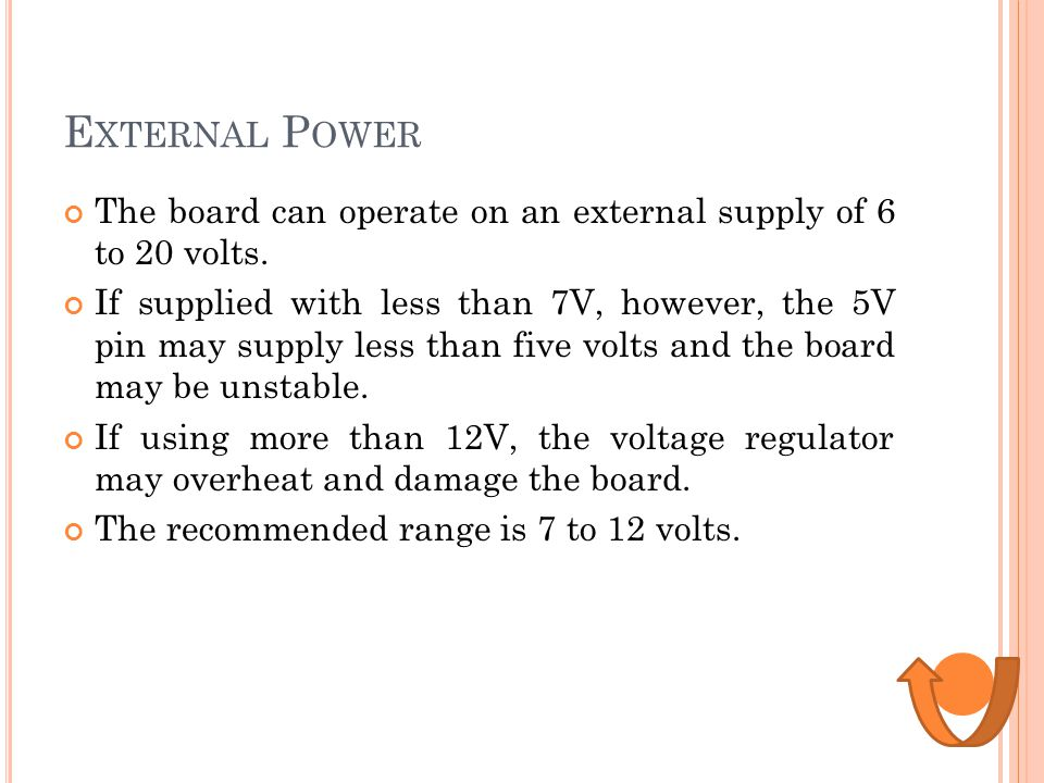 External Power The board can operate on an external supply of 6 to 20 volts.