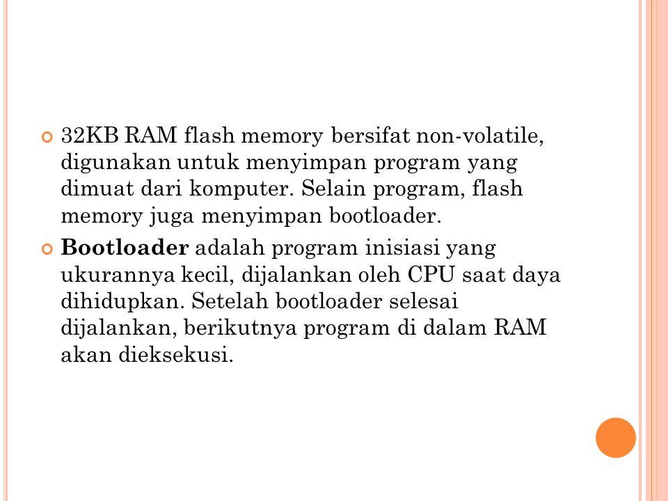 32KB RAM flash memory bersifat non-volatile, digunakan untuk menyimpan program yang dimuat dari komputer. Selain program, flash memory juga menyimpan bootloader.