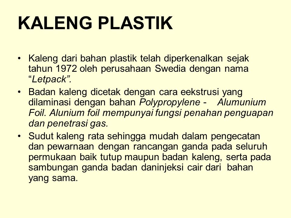KALENG PLASTIK Kaleng dari bahan plastik telah diperkenalkan sejak tahun 1972 oleh perusahaan Swedia dengan nama Letpack .