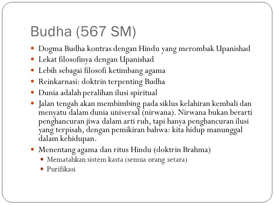 Budha (567 SM) Dogma Budha kontras dengan Hindu yang merombak Upanishad. Lekat filosofinya dengan Upanishad.