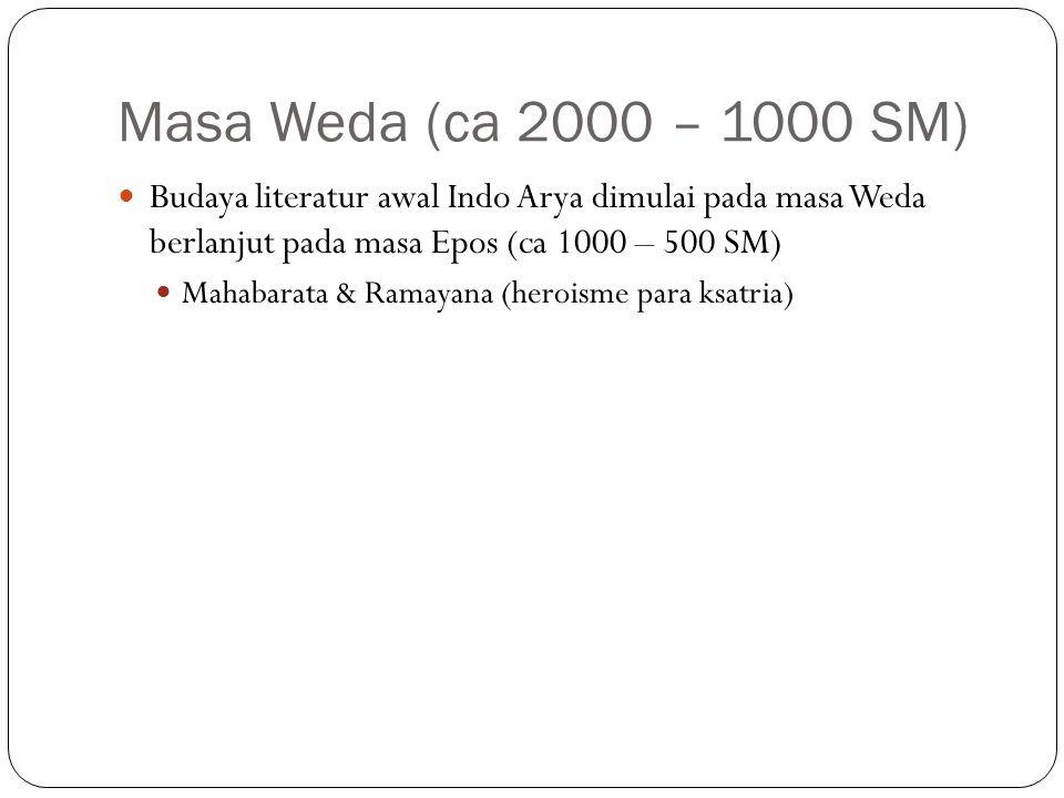Masa Weda (ca 2000 – 1000 SM) Budaya literatur awal Indo Arya dimulai pada masa Weda berlanjut pada masa Epos (ca 1000 – 500 SM)