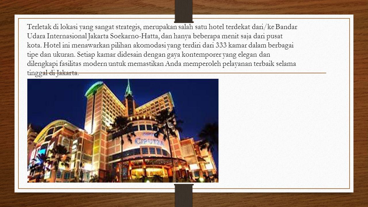 Terletak di lokasi yang sangat strategis, merupakan salah satu hotel terdekat dari/ke Bandar Udara Internasional Jakarta Soekarno-Hatta, dan hanya beberapa menit saja dari pusat kota. Hotel ini menawarkan pilihan akomodasi yang terdiri dari 333 kamar dalam berbagai tipe dan ukuran.