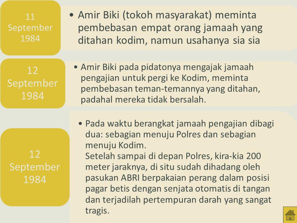 11 September 1984 Amir Biki (tokoh masyarakat) meminta pembebasan empat orang jamaah yang ditahan kodim, namun usahanya sia sia.