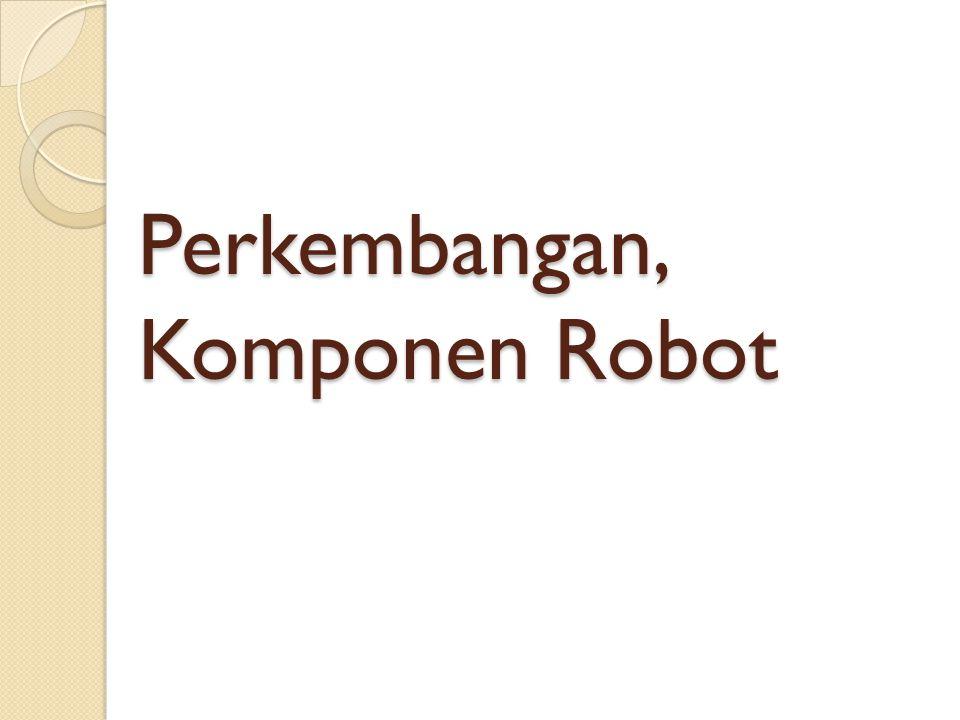 Perkembangan, Komponen Robot