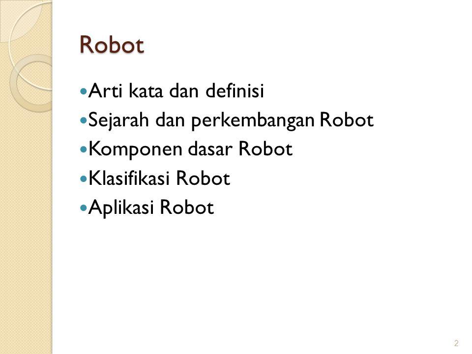 Robot Arti kata dan definisi Sejarah dan perkembangan Robot