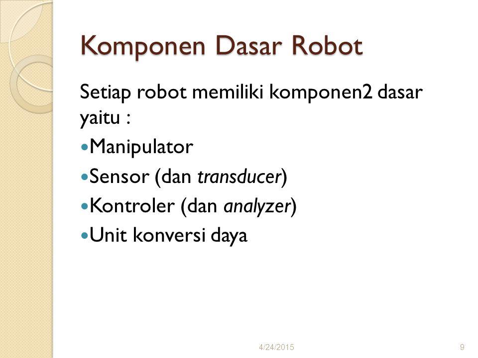 Komponen Dasar Robot Setiap robot memiliki komponen2 dasar yaitu :