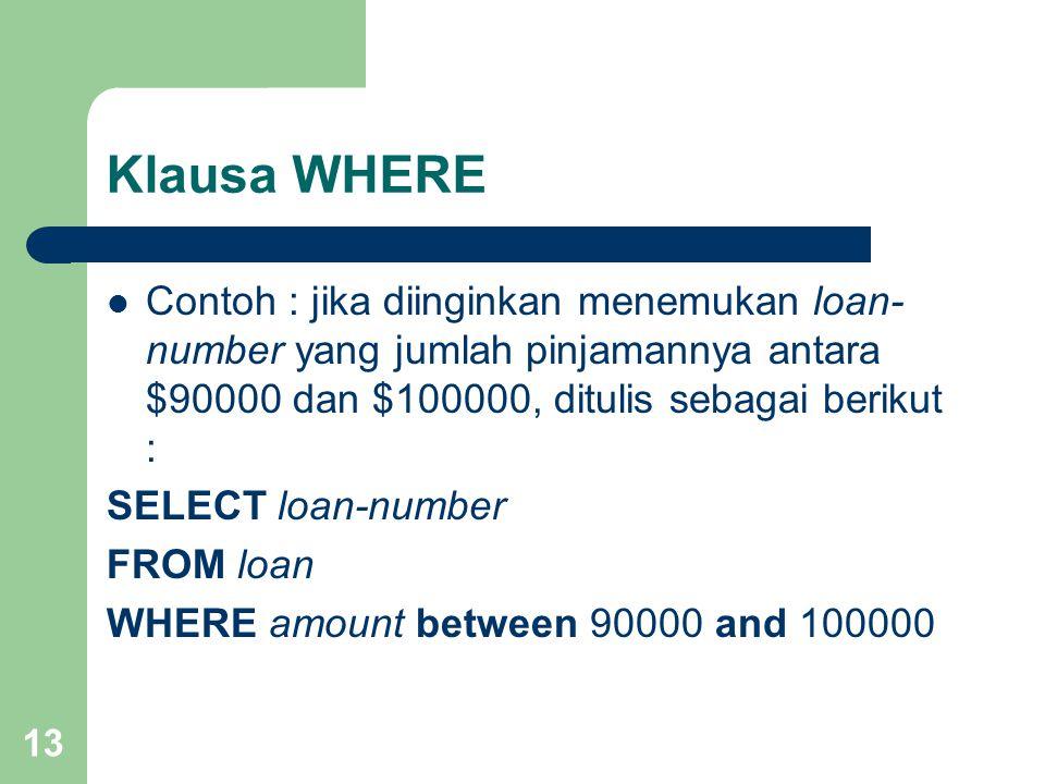 Klausa WHERE Contoh : jika diinginkan menemukan loan-number yang jumlah pinjamannya antara $90000 dan $100000, ditulis sebagai berikut :