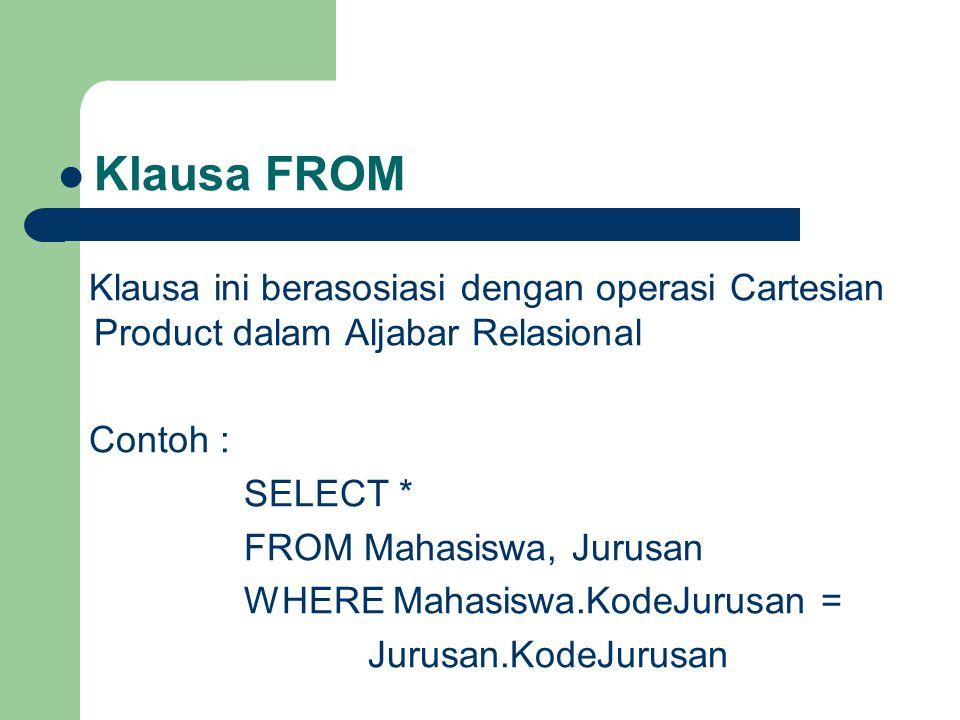 Klausa FROM Klausa ini berasosiasi dengan operasi Cartesian Product dalam Aljabar Relasional. Contoh :