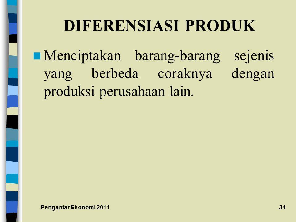 DIFERENSIASI PRODUK Menciptakan barang-barang sejenis yang berbeda coraknya dengan produksi perusahaan lain.