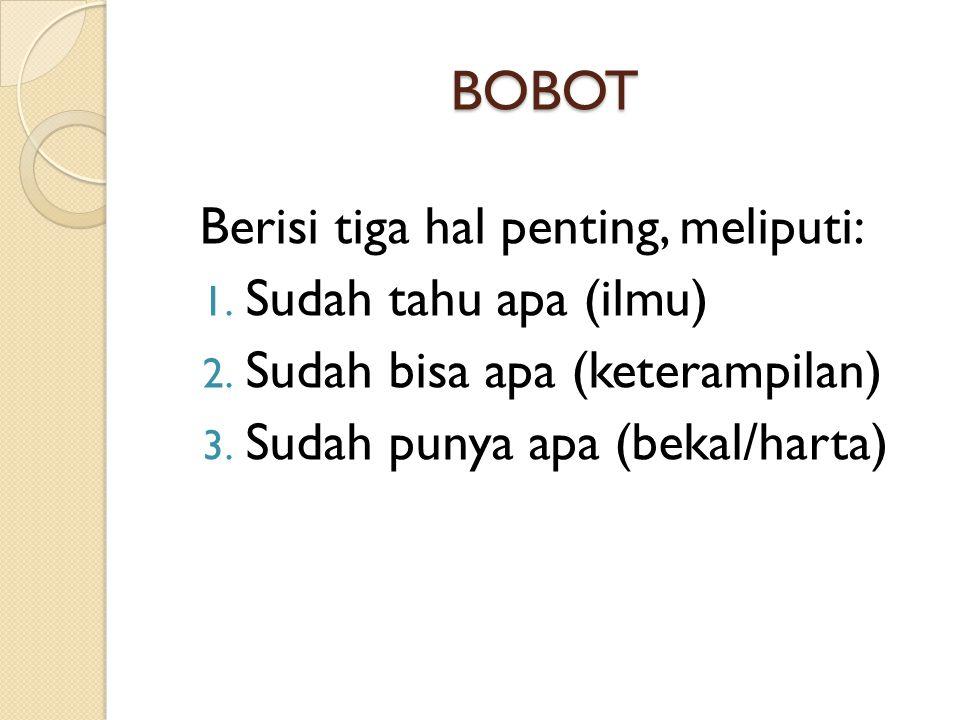 BOBOT Berisi tiga hal penting, meliputi: Sudah tahu apa (ilmu)