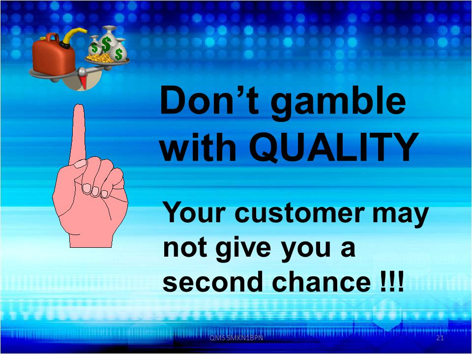 Don't gamble with QUALITY