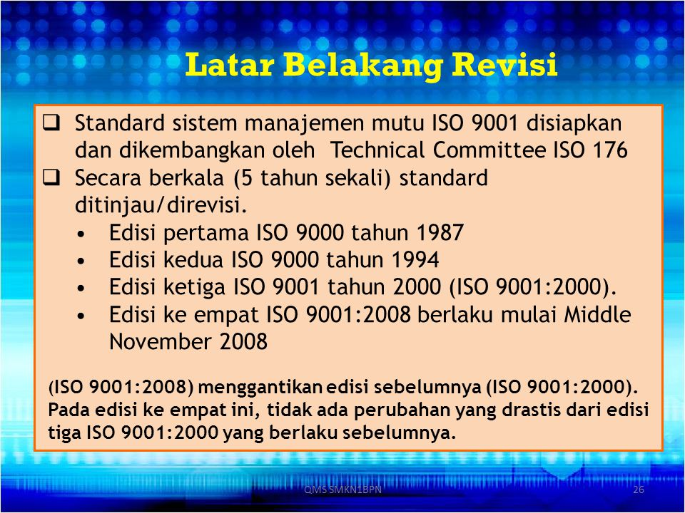 Latar Belakang Revisi Standard sistem manajemen mutu ISO 9001 disiapkan dan dikembangkan oleh Technical Committee ISO 176.