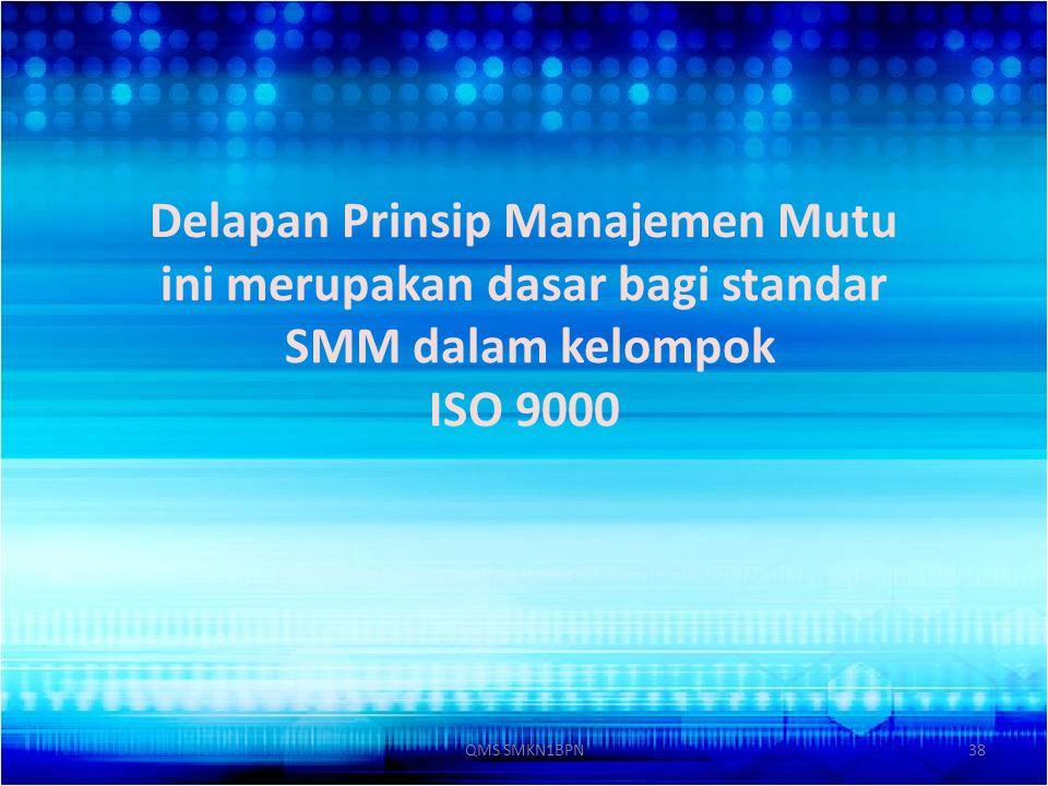 Delapan Prinsip Manajemen Mutu ini merupakan dasar bagi standar SMM dalam kelompok ISO 9000