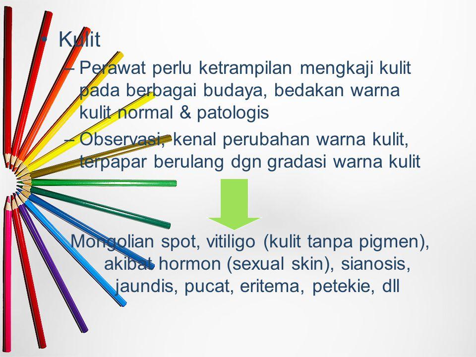Kulit Perawat perlu ketrampilan mengkaji kulit pada berbagai budaya, bedakan warna kulit normal & patologis.