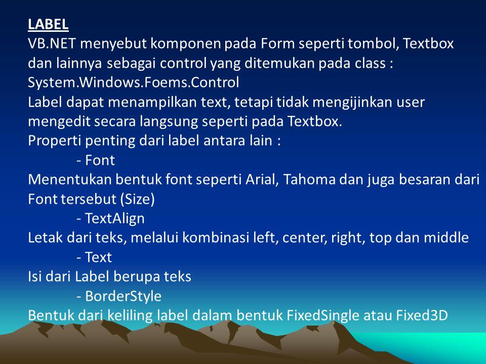LABEL VB.NET menyebut komponen pada Form seperti tombol, Textbox dan lainnya sebagai control yang ditemukan pada class : System.Windows.Foems.Control.