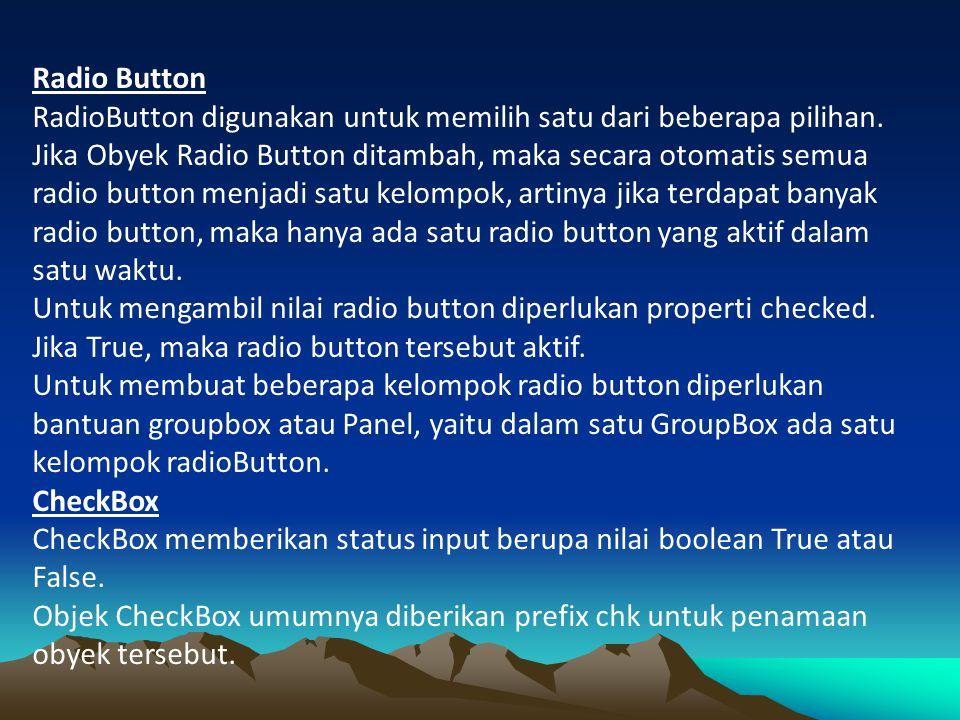 Radio Button RadioButton digunakan untuk memilih satu dari beberapa pilihan.