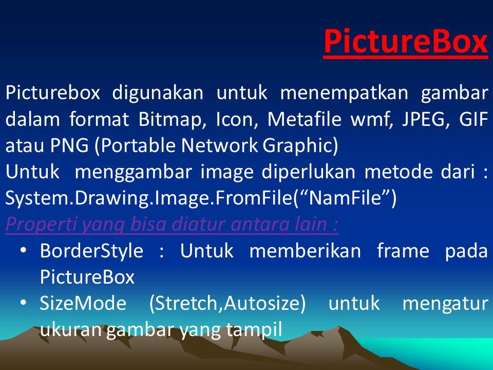 PictureBox Picturebox digunakan untuk menempatkan gambar dalam format Bitmap, Icon, Metafile wmf, JPEG, GIF atau PNG (Portable Network Graphic)