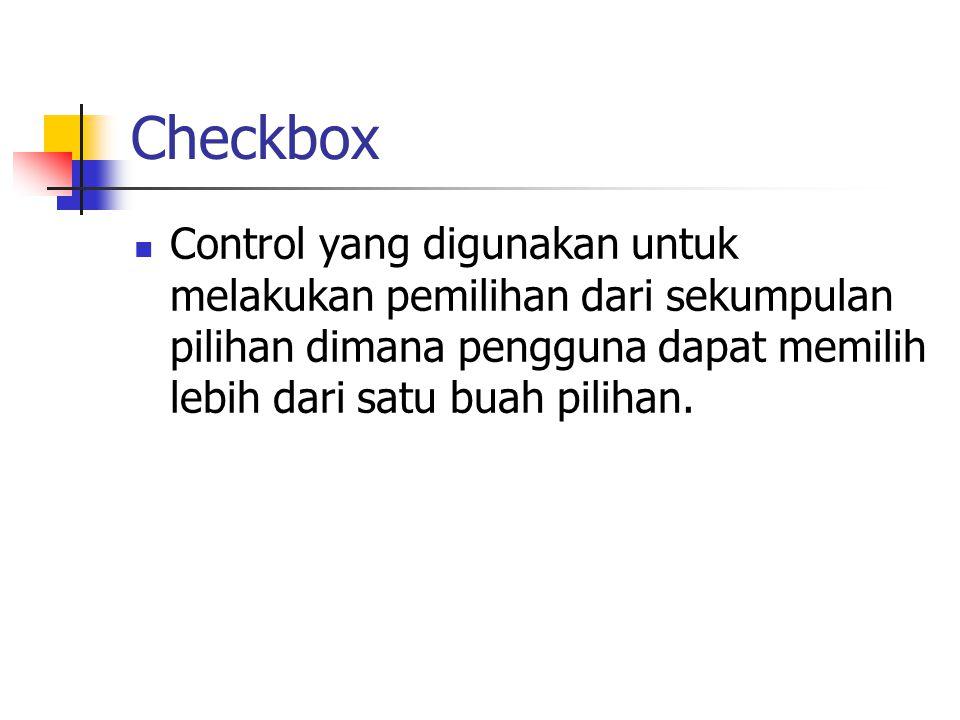 Checkbox Control yang digunakan untuk melakukan pemilihan dari sekumpulan pilihan dimana pengguna dapat memilih lebih dari satu buah pilihan.