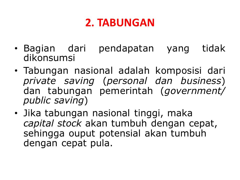 2. TABUNGAN Bagian dari pendapatan yang tidak dikonsumsi