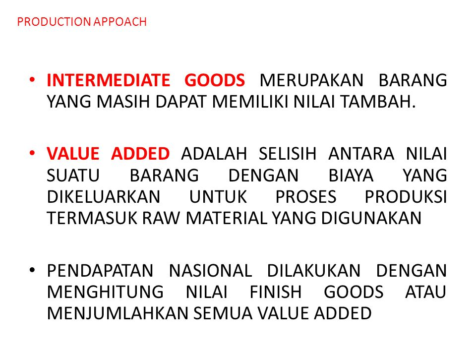 PRODUCTION APPOACH INTERMEDIATE GOODS MERUPAKAN BARANG YANG MASIH DAPAT MEMILIKI NILAI TAMBAH.