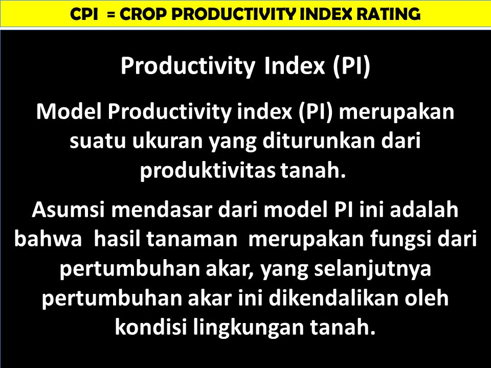 CPI = CROP PRODUCTIVITY INDEX RATING Productivity Index (PI)