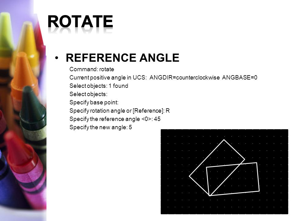 ROTATE REFERENCE ANGLE Command: rotate