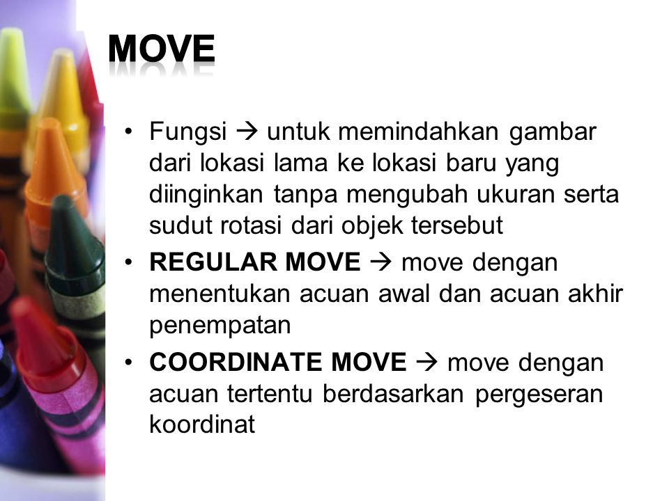 move Fungsi  untuk memindahkan gambar dari lokasi lama ke lokasi baru yang diinginkan tanpa mengubah ukuran serta sudut rotasi dari objek tersebut.