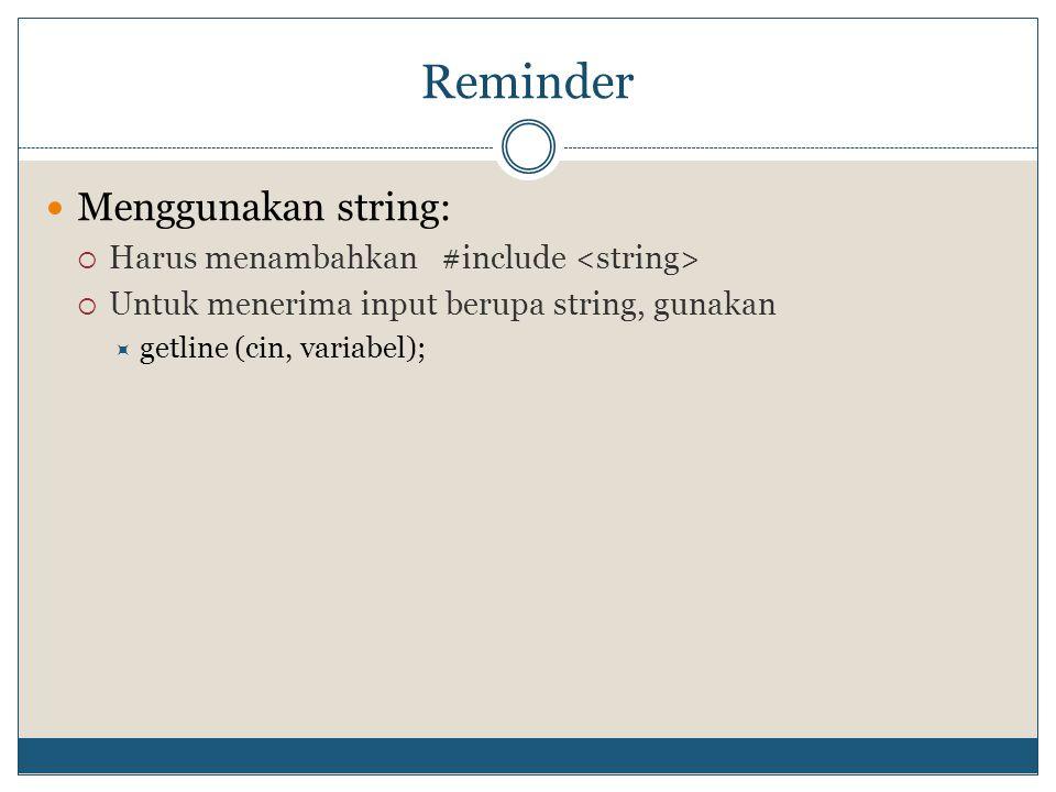 Reminder Menggunakan string: Harus menambahkan #include <string>