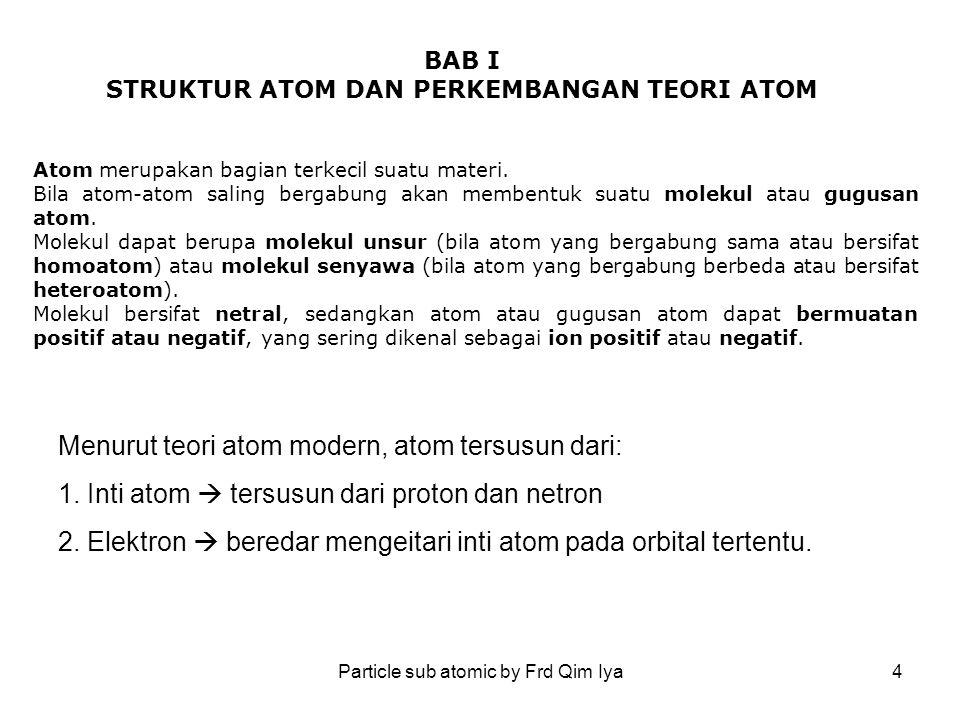 Menurut teori atom modern, atom tersusun dari: