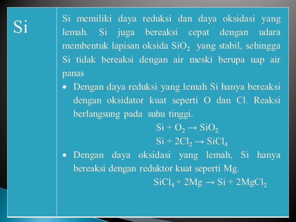 Si memiliki daya reduksi dan daya oksidasi yang lemah