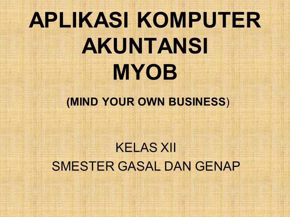 APLIKASI KOMPUTER AKUNTANSI MYOB (MIND YOUR OWN BUSINESS)