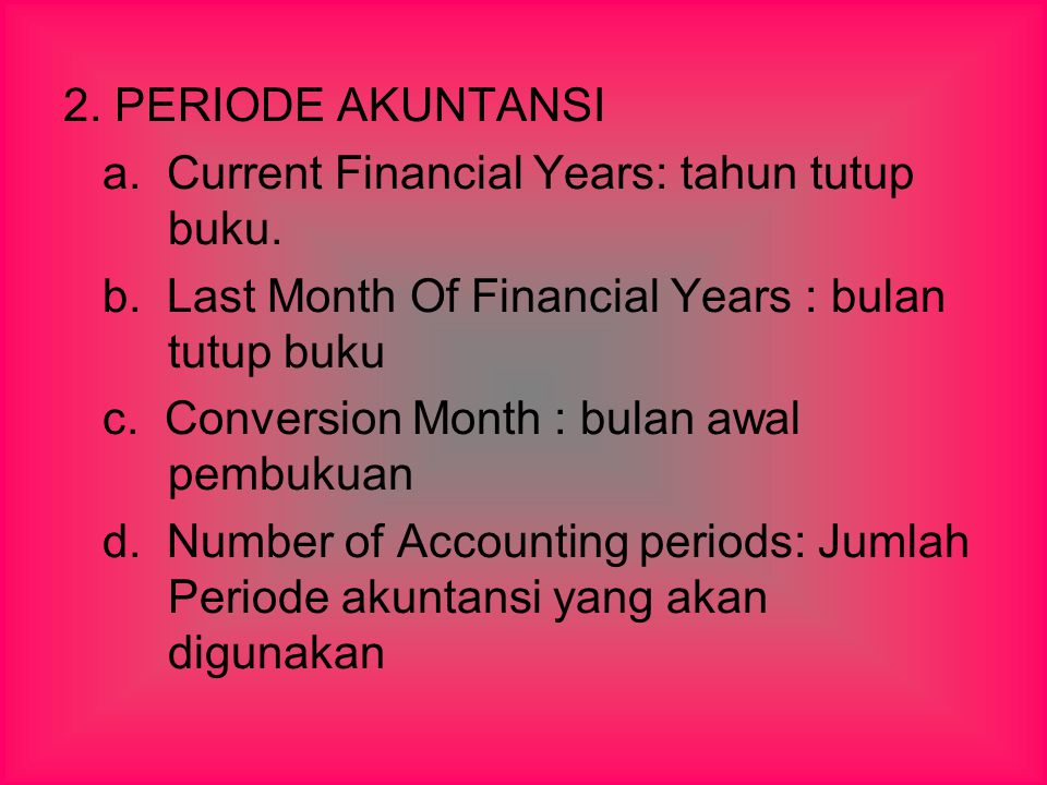 2. PERIODE AKUNTANSI a. Current Financial Years: tahun tutup buku. b. Last Month Of Financial Years : bulan tutup buku.