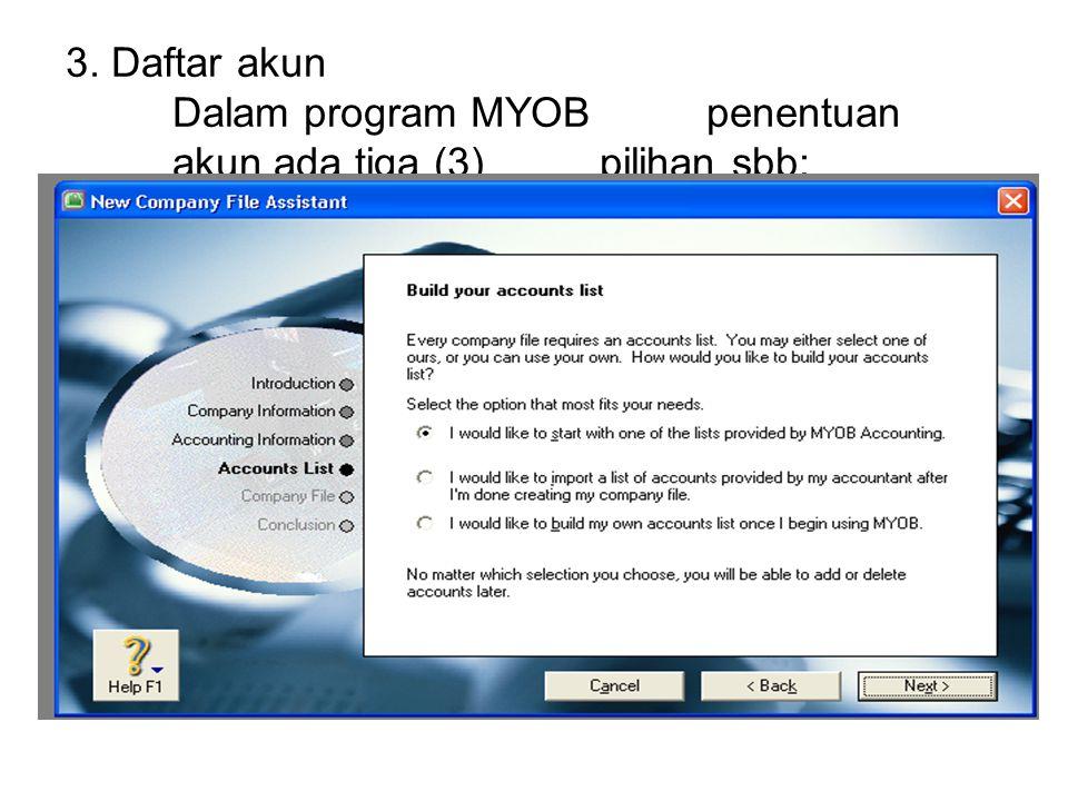3. Daftar akun. Dalam program MYOB. penentuan. akun ada tiga (3)