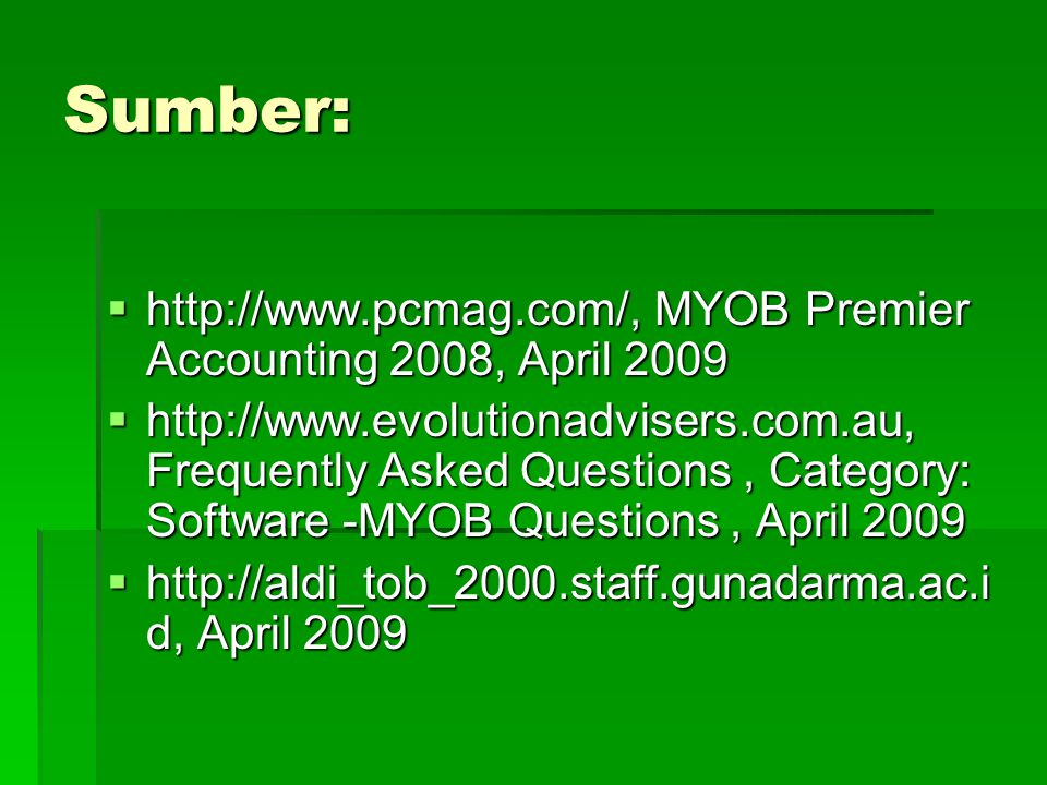 Sumber: http://www.pcmag.com/, MYOB Premier Accounting 2008, April 2009.