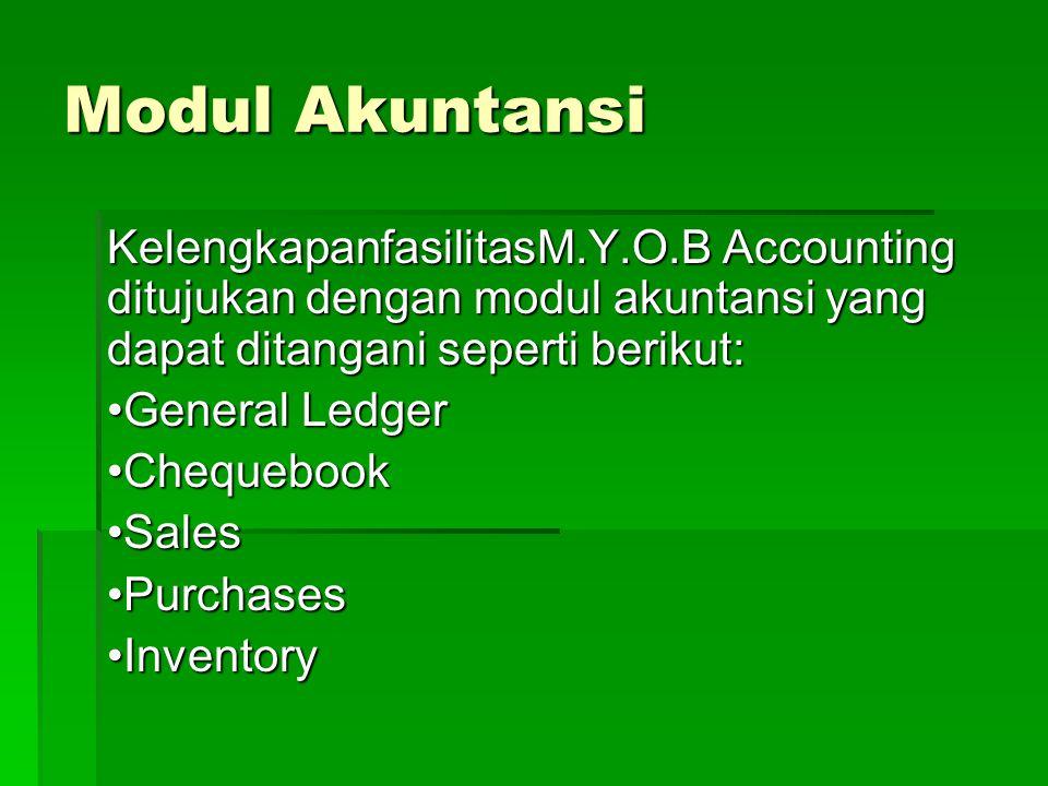 Modul Akuntansi KelengkapanfasilitasM.Y.O.B Accounting ditujukan dengan modul akuntansi yang dapat ditangani seperti berikut: