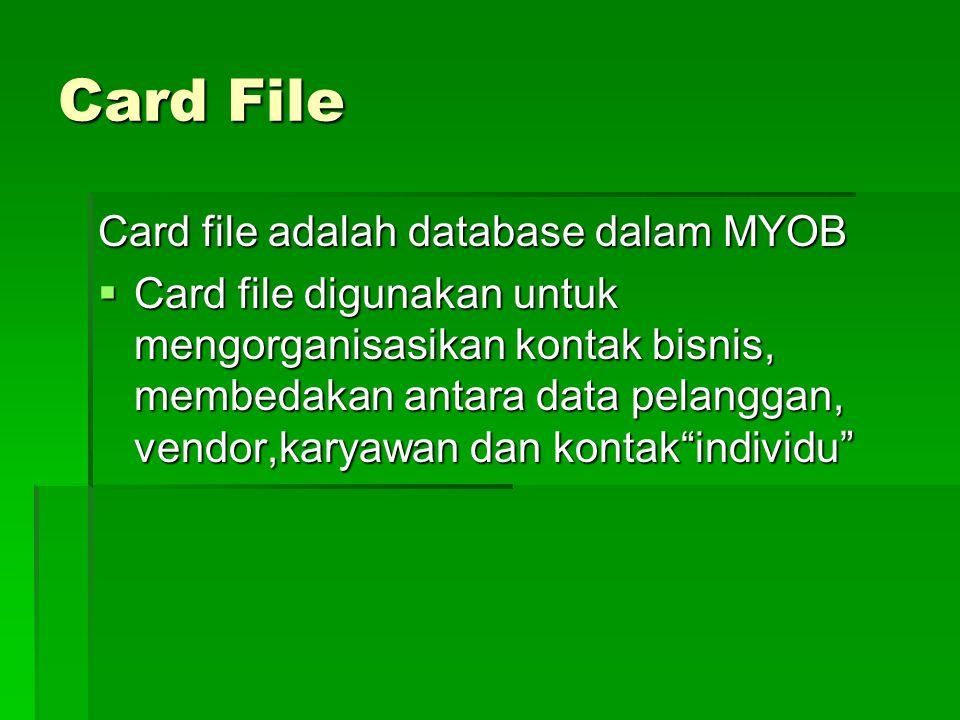 Card File Card file adalah database dalam MYOB