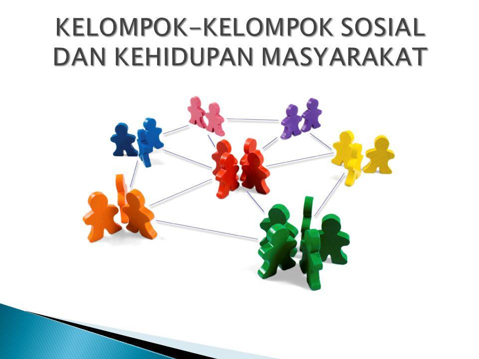 KELOMPOK-KELOMPOK SOSIAL DAN KEHIDUPAN MASYARAKAT