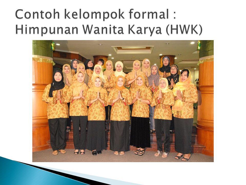 Contoh kelompok formal : Himpunan Wanita Karya (HWK)