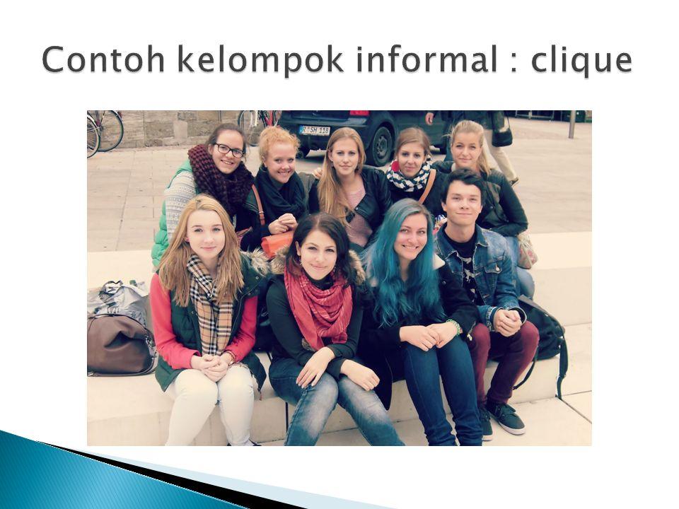 Contoh kelompok informal : clique