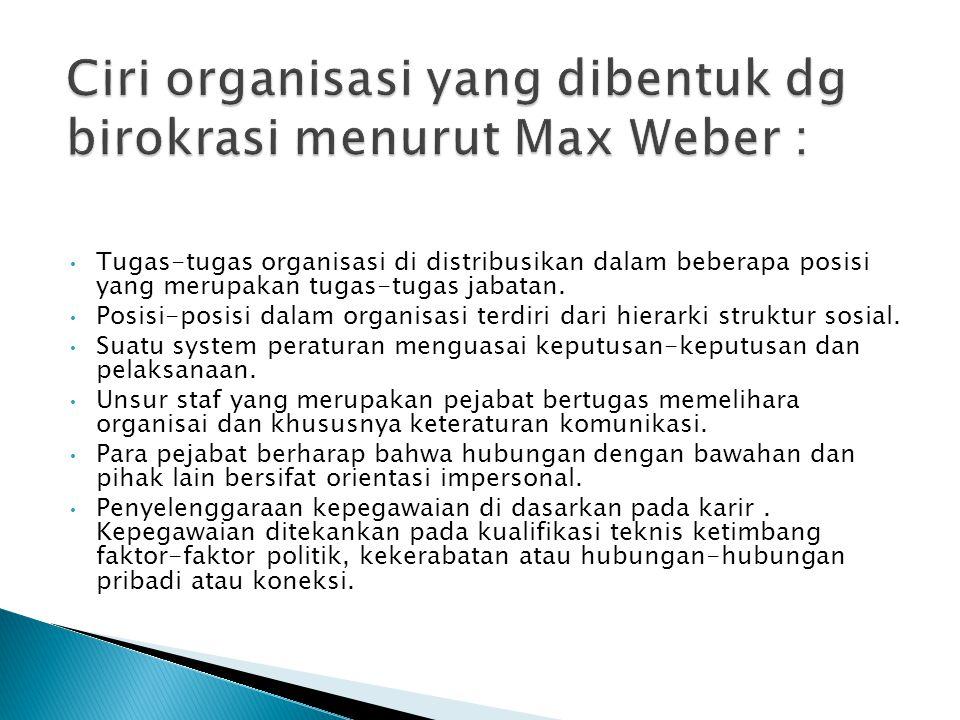 Ciri organisasi yang dibentuk dg birokrasi menurut Max Weber :