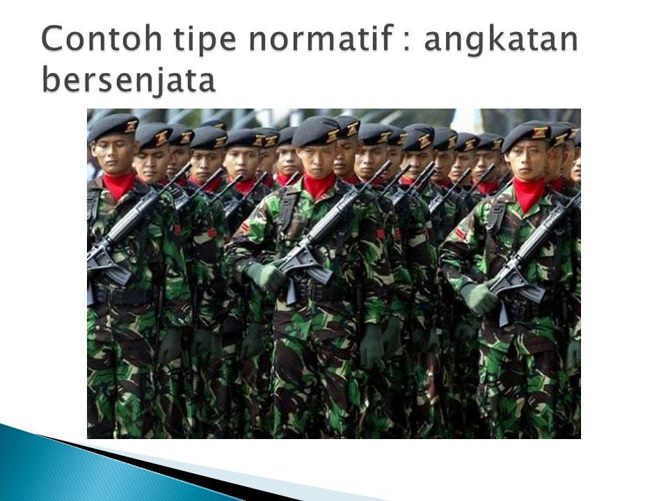 Contoh tipe normatif : angkatan bersenjata
