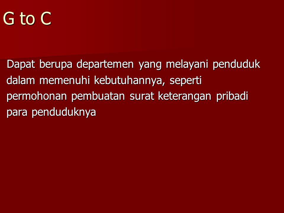 G to C Dapat berupa departemen yang melayani penduduk