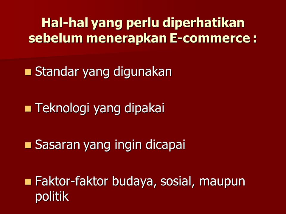 Hal-hal yang perlu diperhatikan sebelum menerapkan E-commerce :