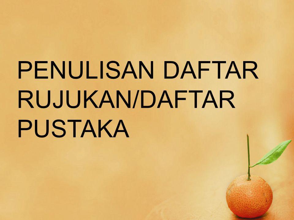 PENULISAN DAFTAR RUJUKAN/DAFTAR PUSTAKA