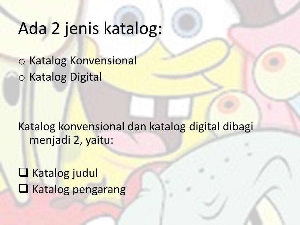 Ada 2 jenis katalog: Katalog Konvensional Katalog Digital